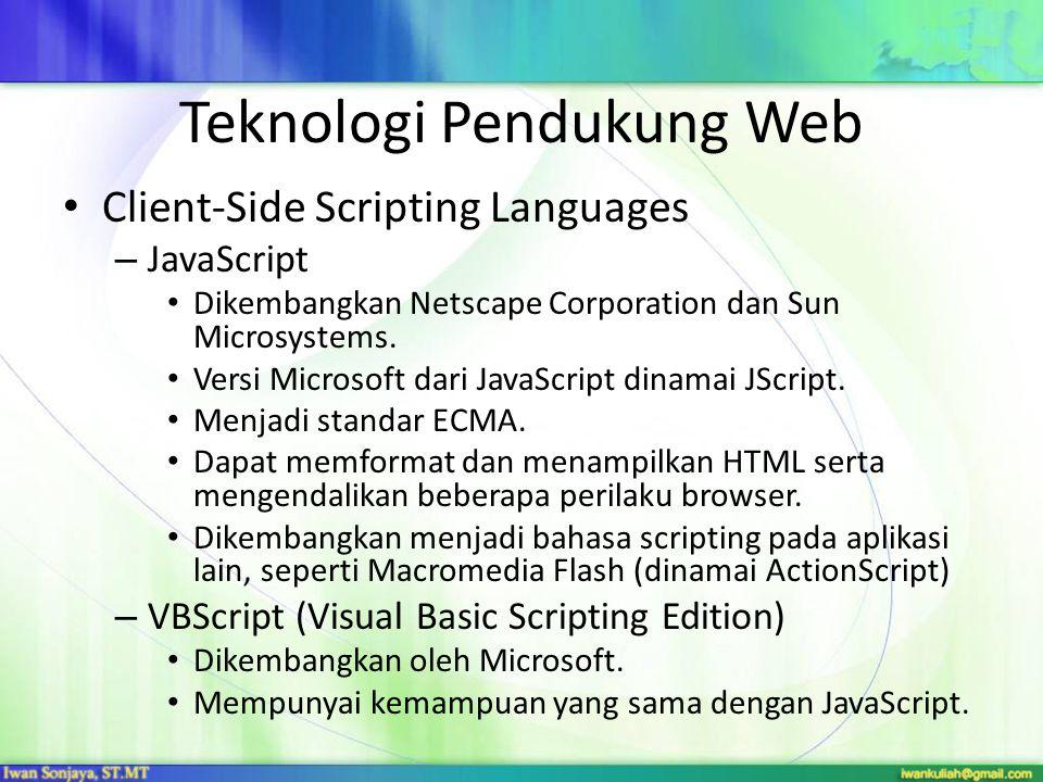 Teknologi Pendukung Web Client-Side Scripting Languages – JavaScript Dikembangkan Netscape Corporation dan Sun Microsystems. Versi Microsoft dari Java