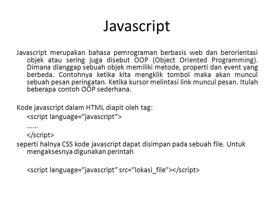 Javascript Javascript merupakan bahasa pemrograman berbasis web dan berorientasi objek atau sering juga disebut OOP (Object Oriented Programming).