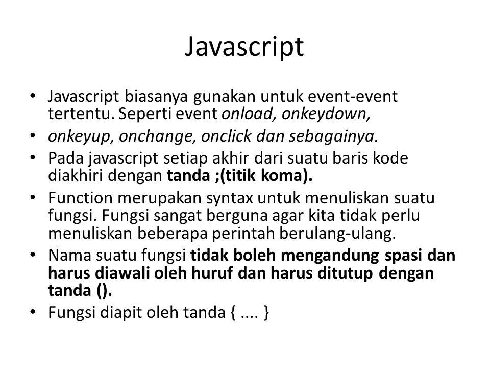 Javascript Javascript biasanya gunakan untuk event-event tertentu.