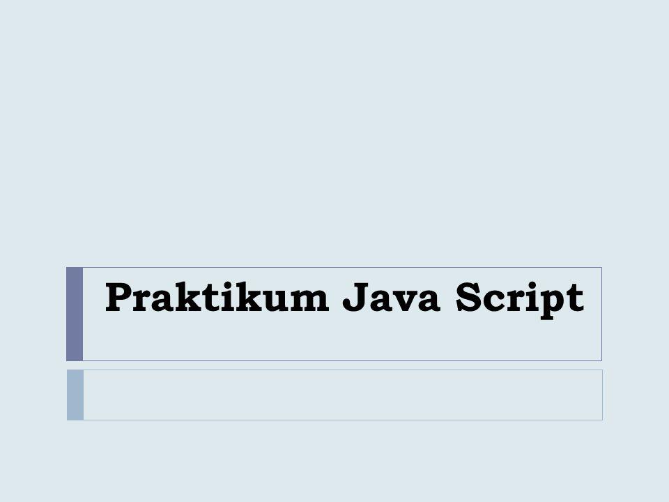Pengertian  Javascript adalah bahasa yang berbentuk kumpulan skrip yang pada fungsinya berjalan pada suatu dokumen HTML  Bahasa ini adalah bahasa pemrograman untuk memberikan kemampuan tambahan terhadap bahasa HTML dengan mengijinkan pengeksekusian perintah perintah di sisi user, yang artinya di sisi browser bukan di sisi server web  Javascript juga tidak memerlukan kompilator atau penterjemah khusus untuk menjalankannya