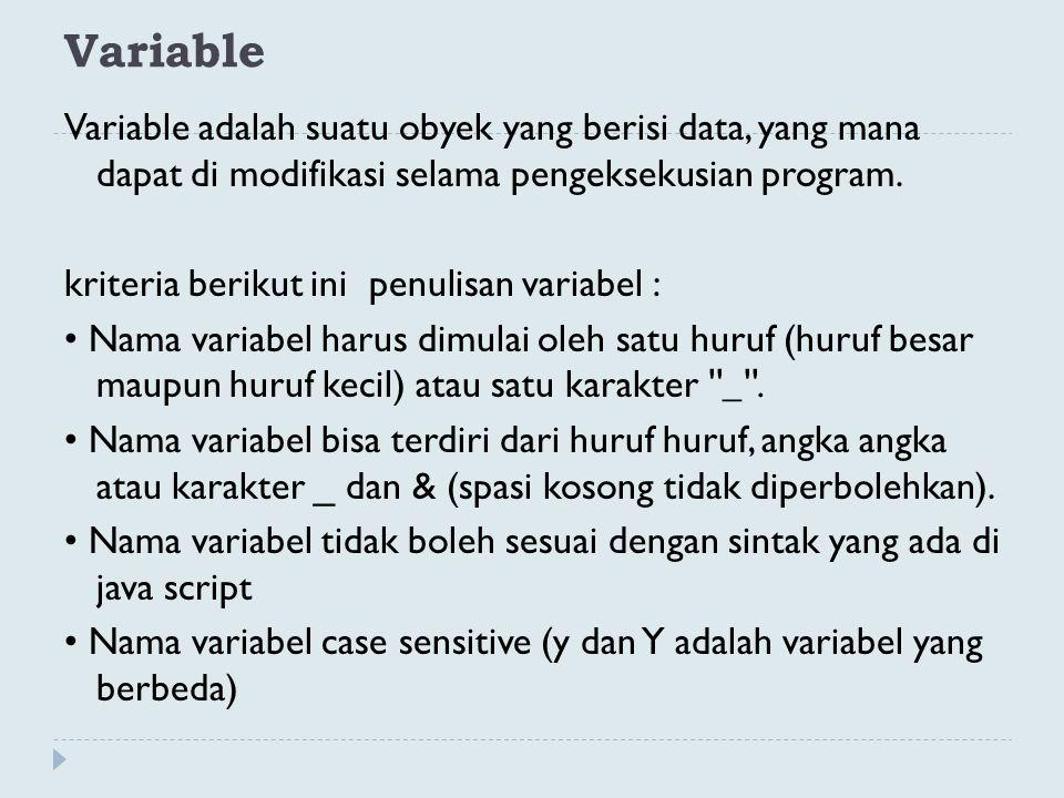 Variable Variable adalah suatu obyek yang berisi data, yang mana dapat di modifikasi selama pengeksekusian program. kriteria berikut ini penulisan var