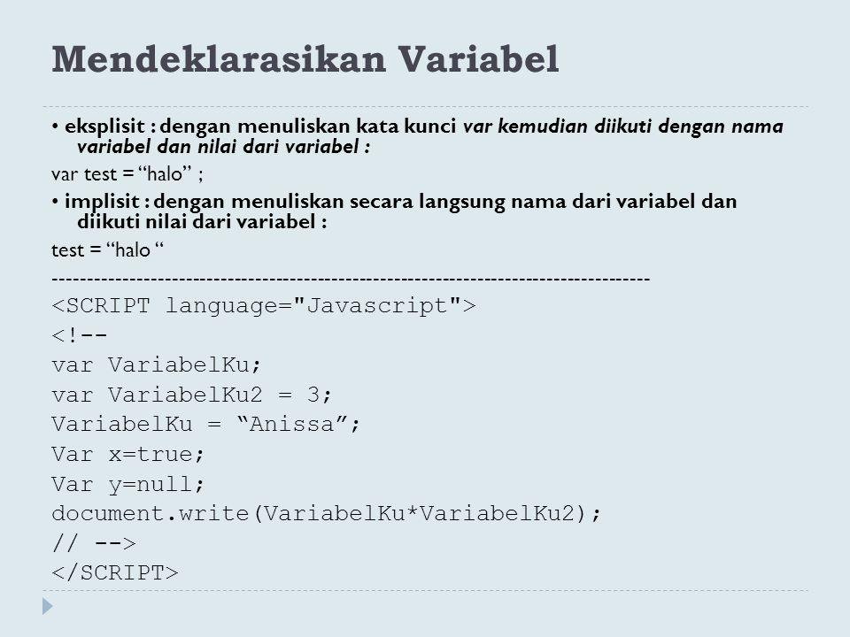"""Mendeklarasikan Variabel eksplisit : dengan menuliskan kata kunci var kemudian diikuti dengan nama variabel dan nilai dari variabel : var test = """"halo"""