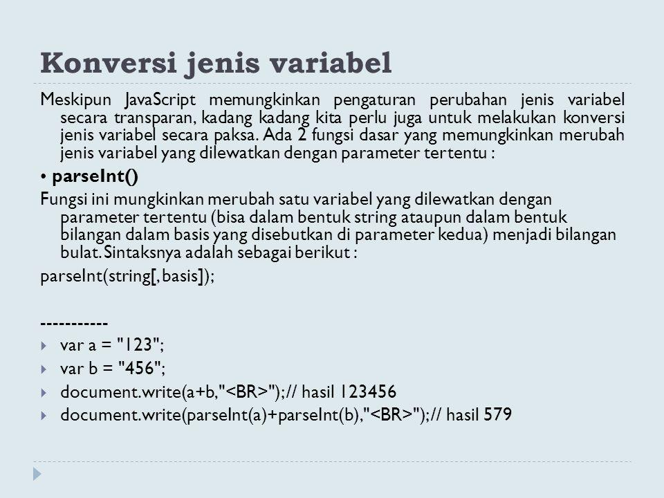 Konversi jenis variabel Meskipun JavaScript memungkinkan pengaturan perubahan jenis variabel secara transparan, kadang kadang kita perlu juga untuk me