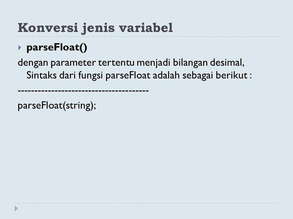 Konversi jenis variabel  parseFloat() dengan parameter tertentu menjadi bilangan desimal, Sintaks dari fungsi parseFloat adalah sebagai berikut : ---