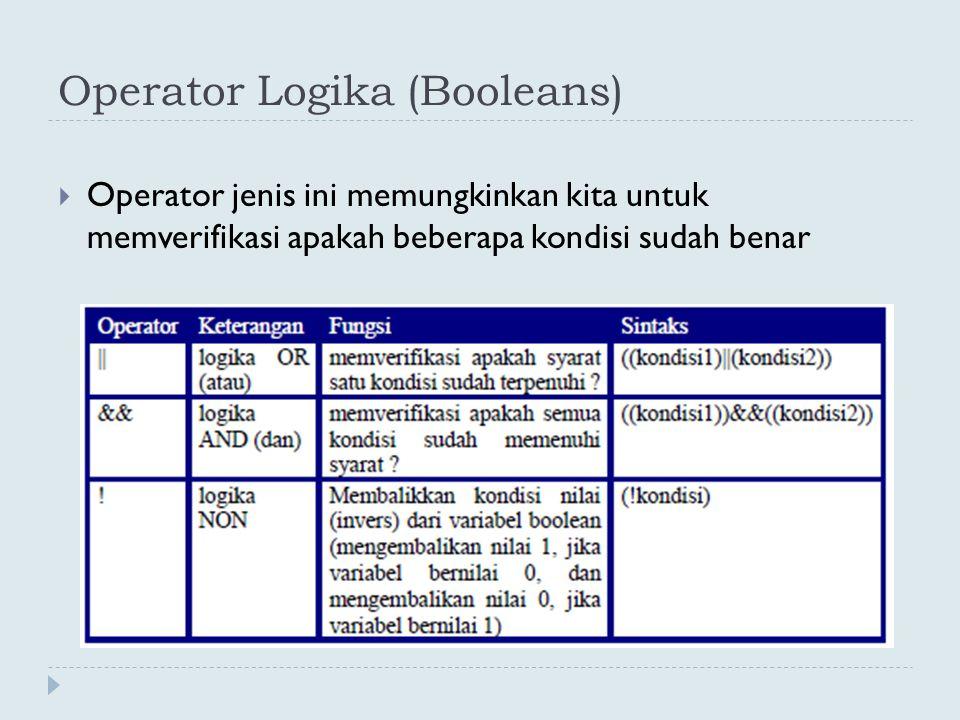 Operator Logika (Booleans)  Operator jenis ini memungkinkan kita untuk memverifikasi apakah beberapa kondisi sudah benar