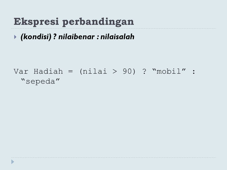 "Ekspresi perbandingan  (kondisi) ? nilaibenar : nilaisalah Var Hadiah = (nilai > 90) ? ""mobil"" : ""sepeda"""