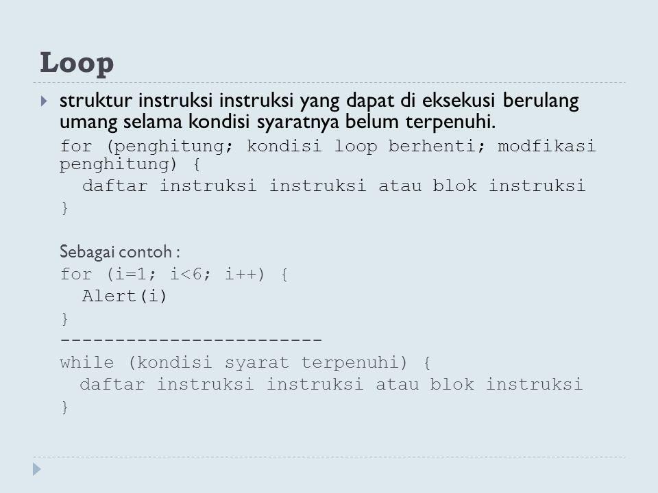 Loop  struktur instruksi instruksi yang dapat di eksekusi berulang umang selama kondisi syaratnya belum terpenuhi. for (penghitung; kondisi loop berh