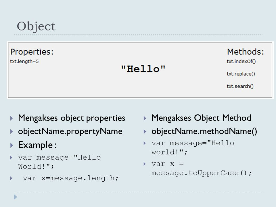 Object  Mengakses object properties  objectName.propertyName  Example :  var message=