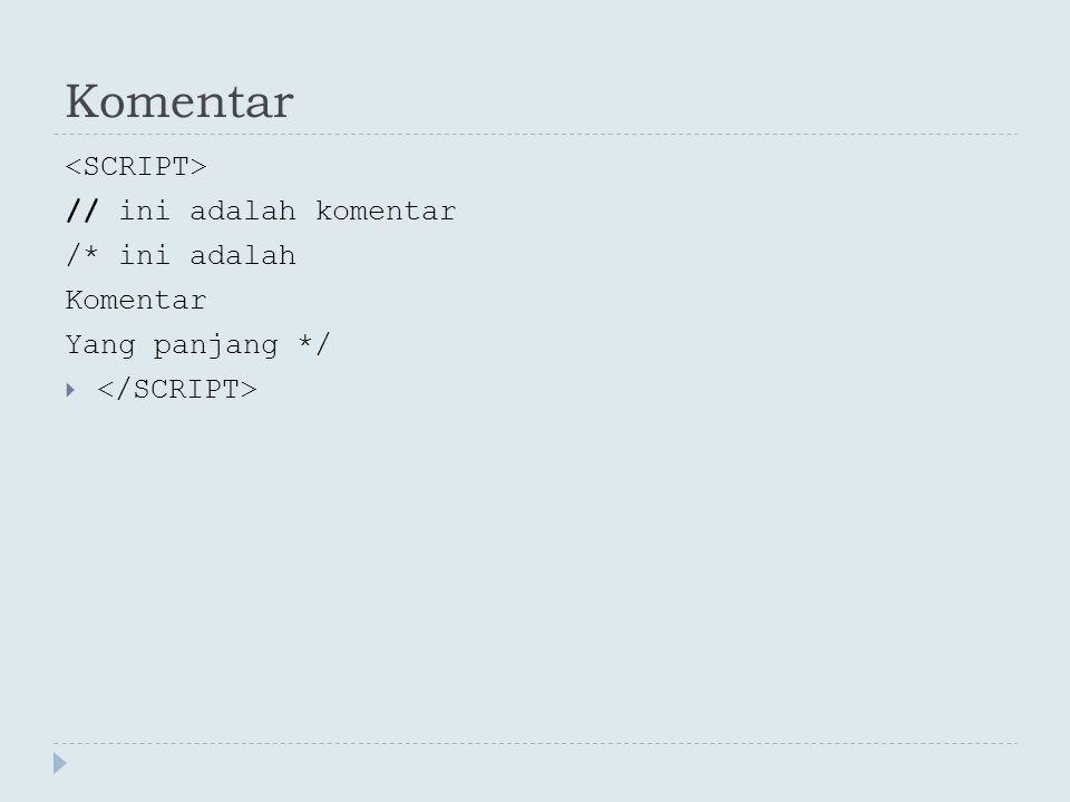 Pemanggilan fungsi <!-- function Pemanggilan() { //blok instruksi } //--> …………………………………