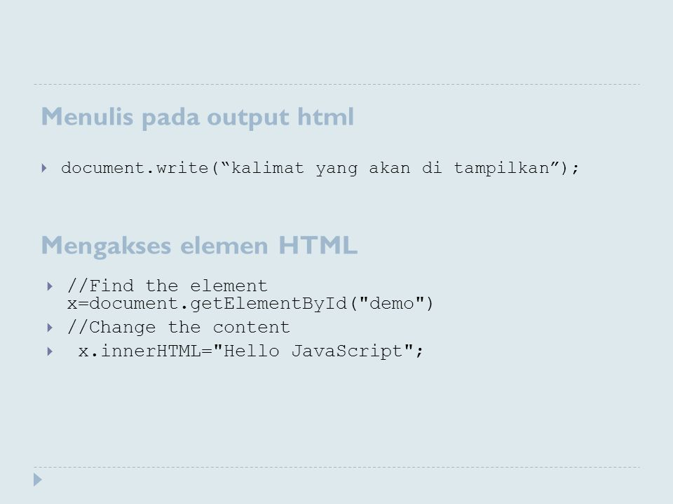 "Menulis pada output html Mengakses elemen HTML  document.write(""kalimat yang akan di tampilkan"");  //Find the element x=document.getElementById("