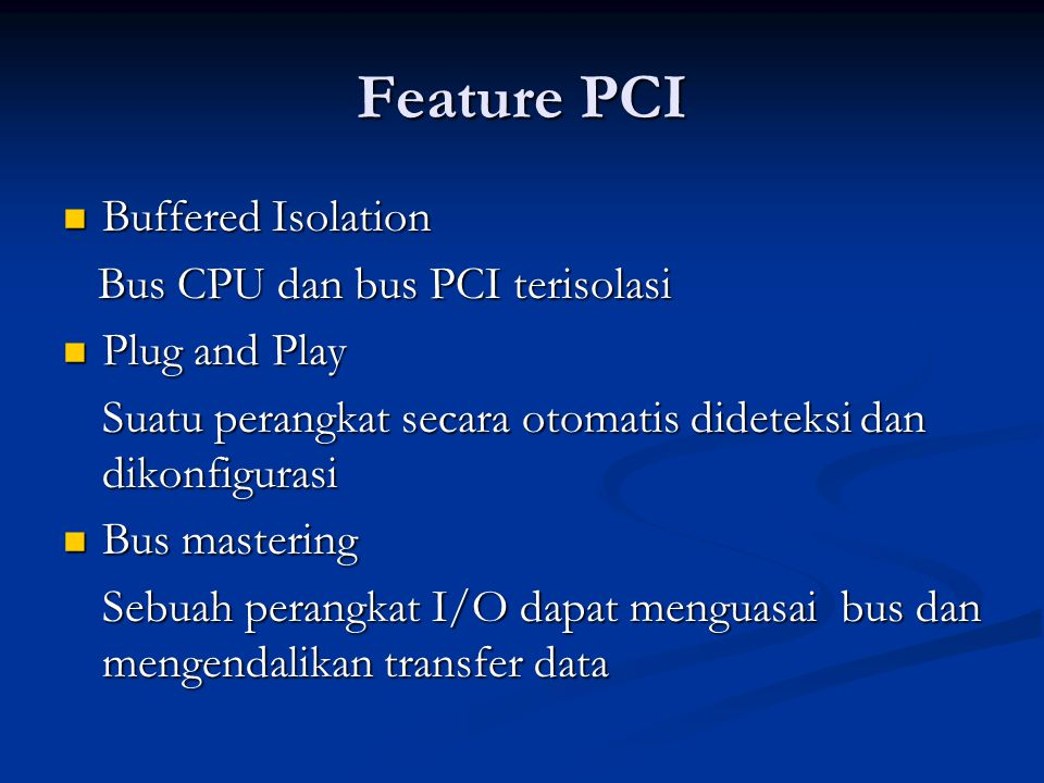 Transaksi PCI Istilah-istilah : Initiator Initiator Komponen yang menguasai bus dan mengawali transfer data Target Target Merupakan target dari transfer data tersebut