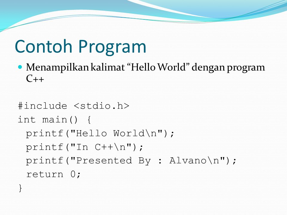 "Contoh Program Menampilkan kalimat ""Hello World"" dengan program C++ #include int main() { printf("