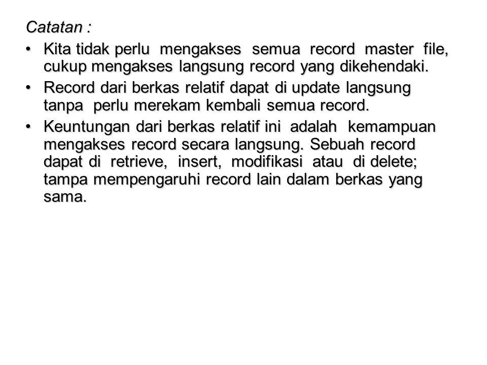 Catatan : Kita tidak perlu mengakses semua record master file, cukup mengakses langsung record yang dikehendaki.Kita tidak perlu mengakses semua recor