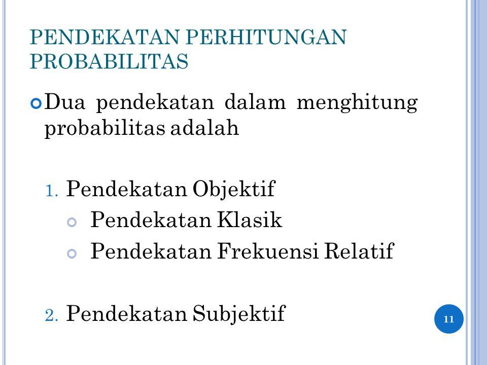 PENDEKATAN PERHITUNGAN PROBABILITAS Dua pendekatan dalam menghitung probabilitas adalah 1.