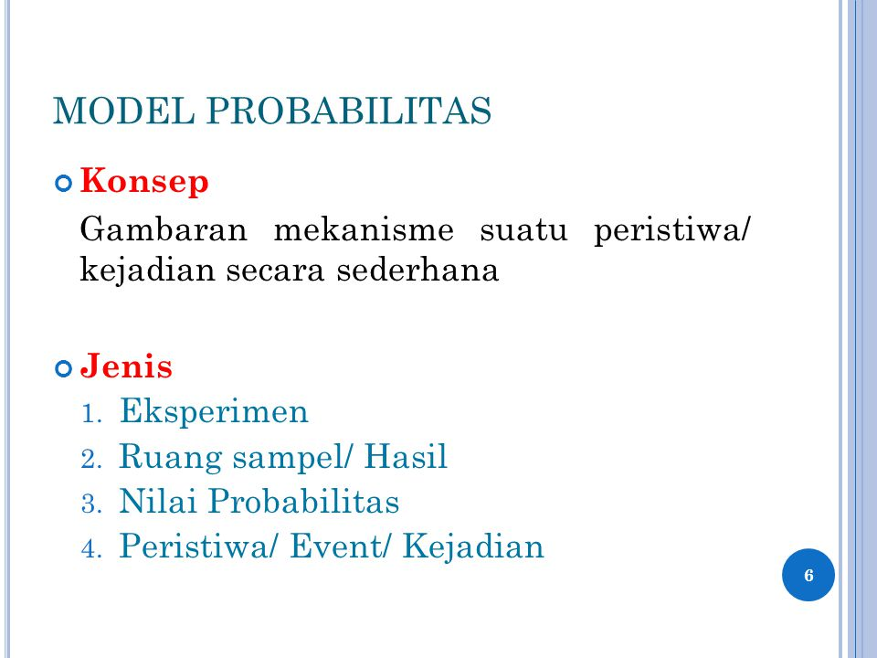 MODEL PROBABILITAS Konsep Gambaran mekanisme suatu peristiwa/ kejadian secara sederhana Jenis 1.