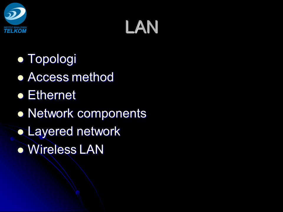 LAN Topologi Topologi Access method Access method Ethernet Ethernet Network components Network components Layered network Layered network Wireless LAN Wireless LAN