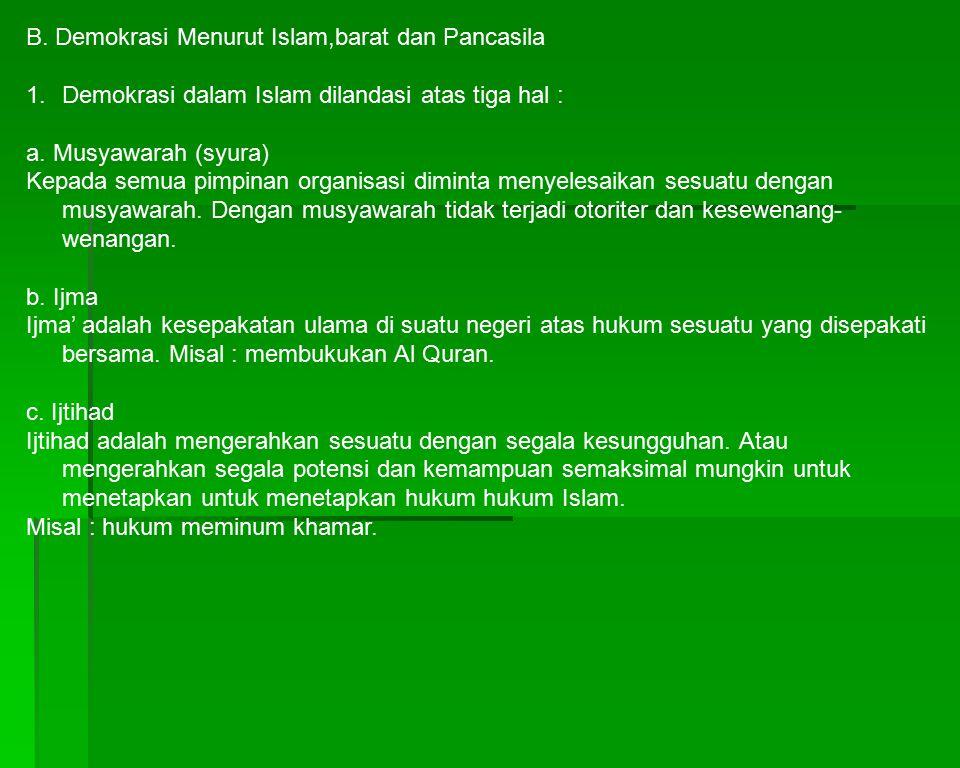 B. Demokrasi Menurut Islam,barat dan Pancasila 1.Demokrasi dalam Islam dilandasi atas tiga hal : a. Musyawarah (syura) Kepada semua pimpinan organisas