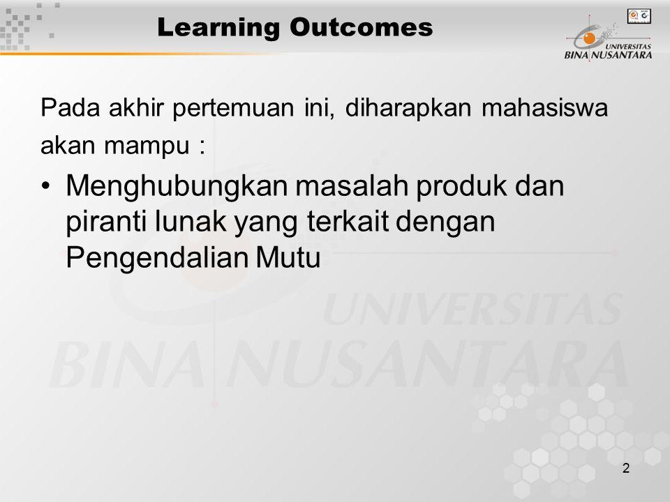 2 Learning Outcomes Pada akhir pertemuan ini, diharapkan mahasiswa akan mampu : Menghubungkan masalah produk dan piranti lunak yang terkait dengan Pengendalian Mutu