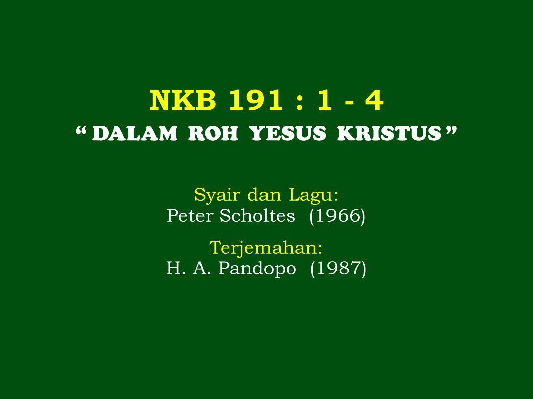 NKB 191 : 1 - 4 DALAM ROH YESUS KRISTUS Syair dan Lagu: Peter Scholtes (1966) Terjemahan: H.