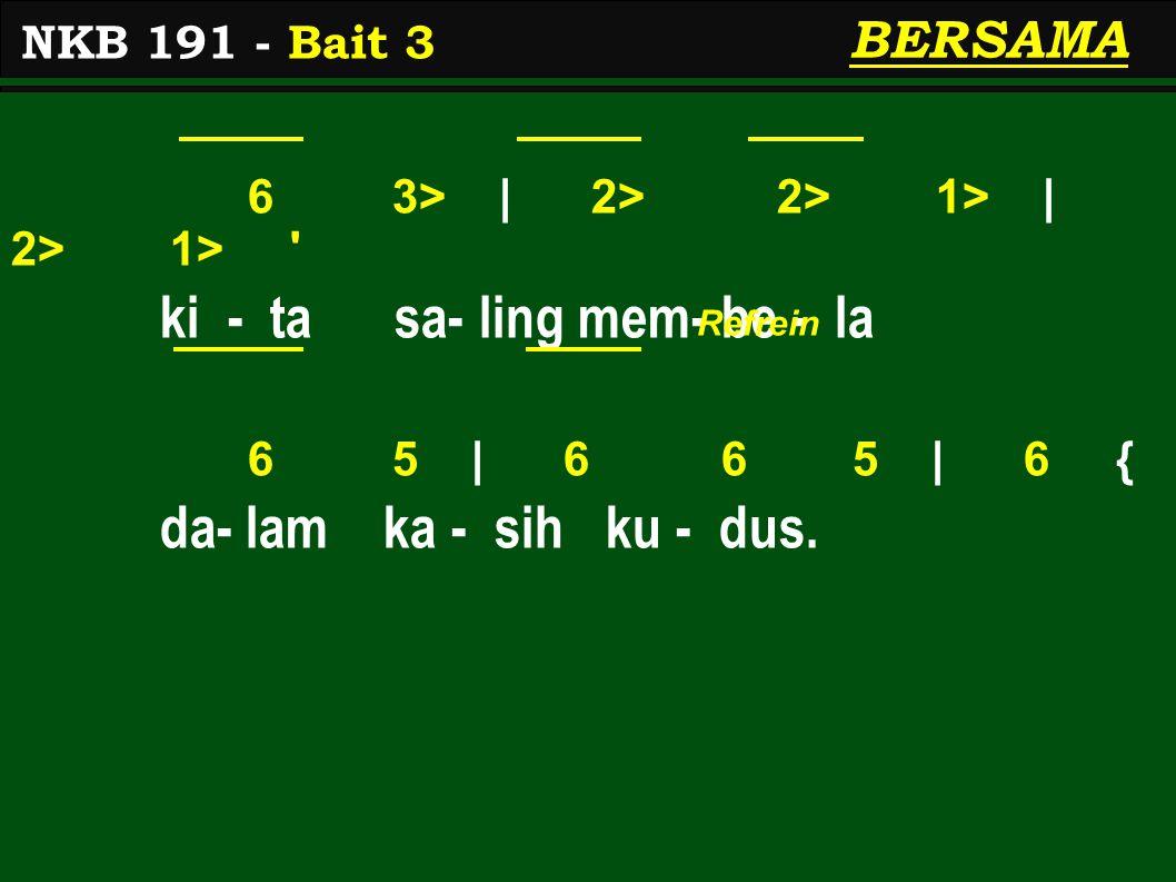 6 3> | 2> 2> 1> | 2> 1> ki - ta sa- ling mem- be - la 6 5 | 6 6 5 | 6 { da- lam ka - sih ku - dus.