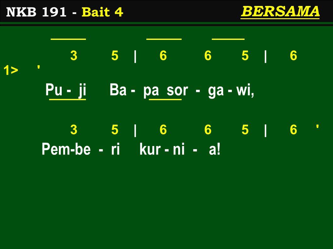 3 5 | 6 6 5 | 6 1> Pu - ji Ba - pa sor - ga - wi, 3 5 | 6 6 5 | 6 Pem-be - ri kur - ni - a.