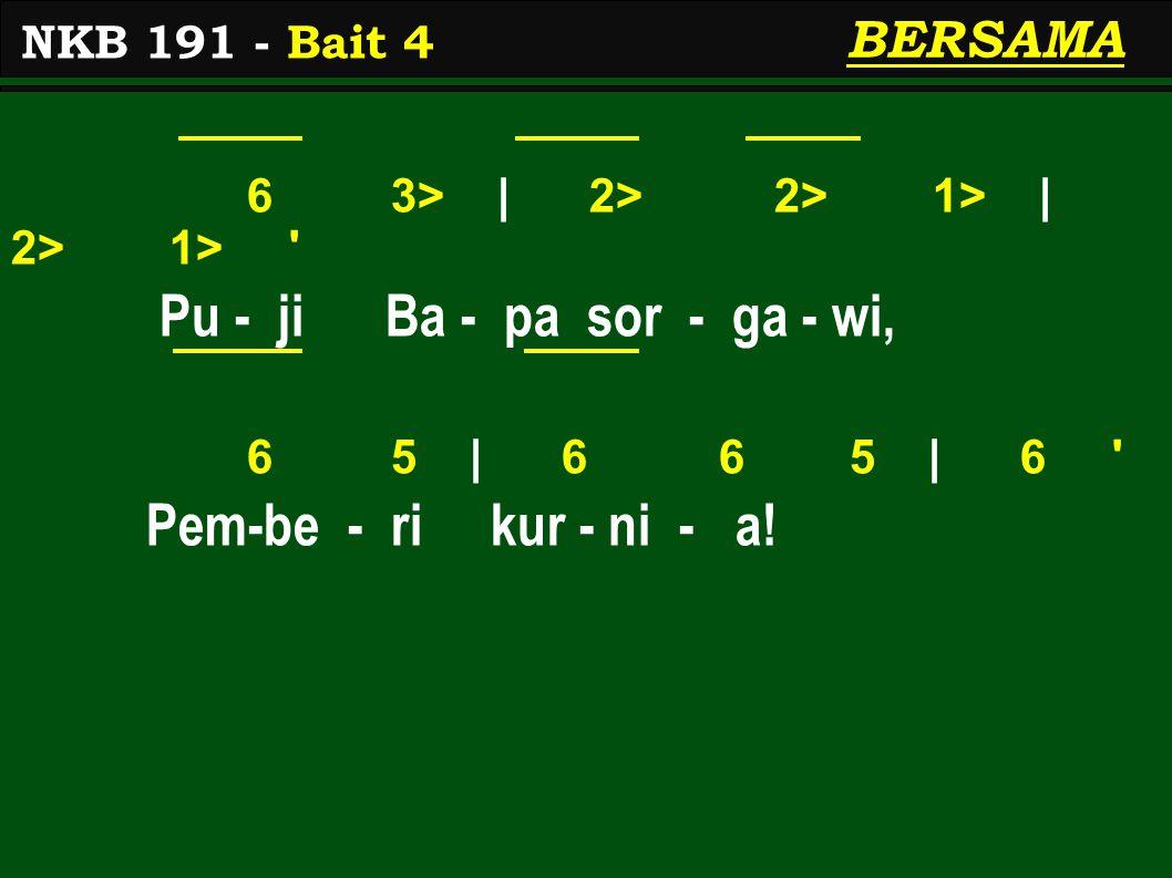 6 3> | 2> 2> 1> | 2> 1> Pu - ji Ba - pa sor - ga - wi, 6 5 | 6 6 5 | 6 Pem-be - ri kur - ni - a.