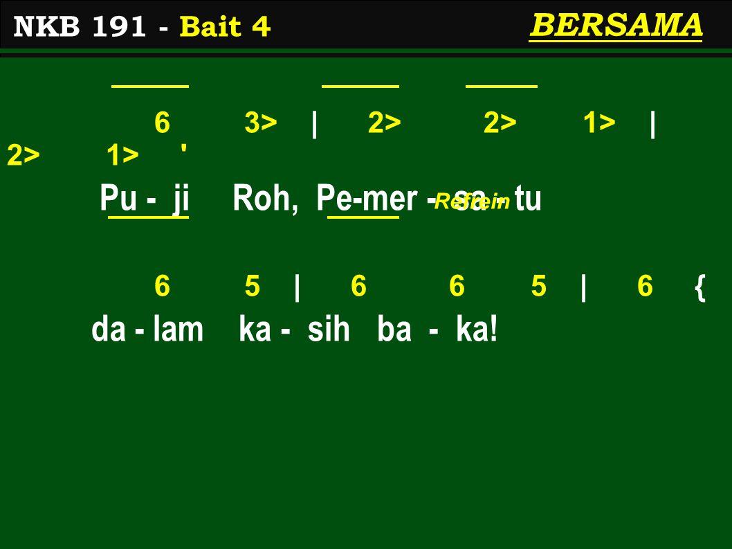 6 3> | 2> 2> 1> | 2> 1> Pu - ji Roh, Pe-mer - sa - tu 6 5 | 6 6 5 | 6 { da - lam ka - sih ba - ka.