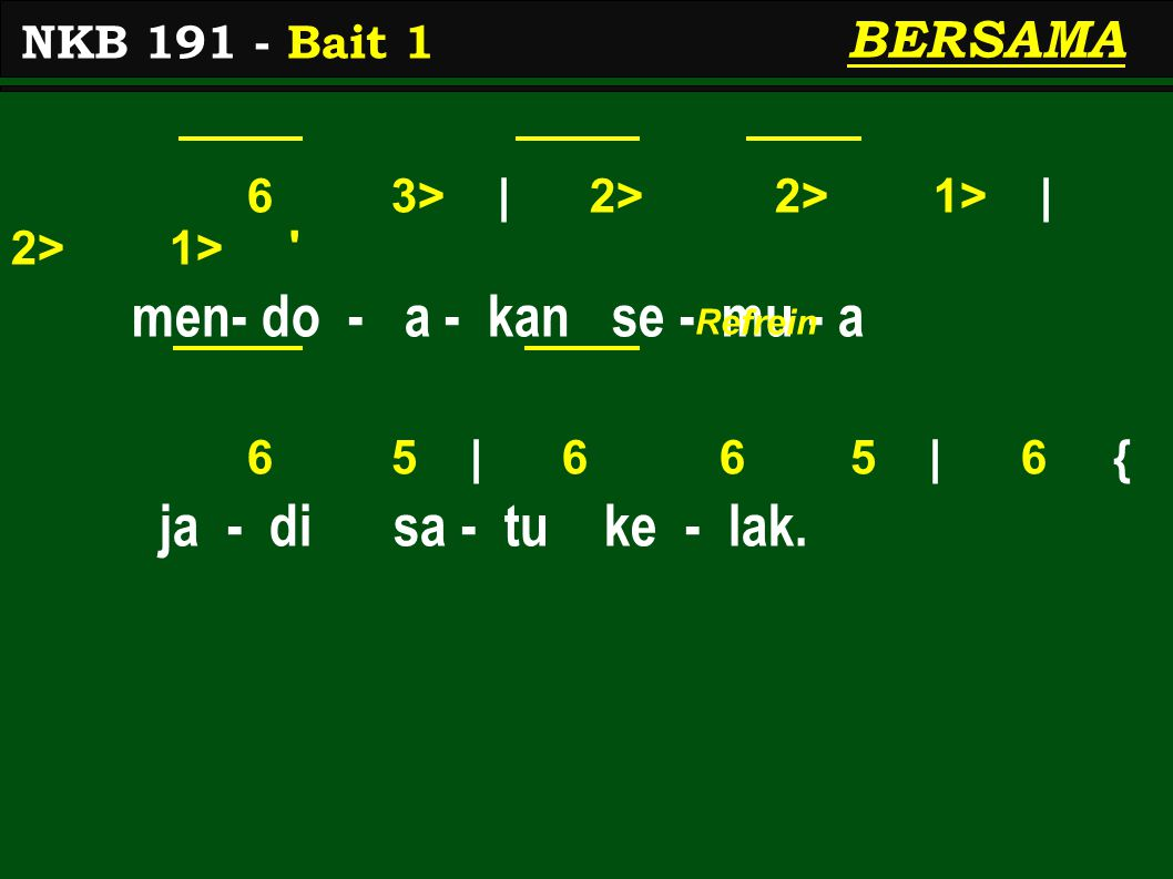 6 3> | 2> 2> 1> | 2> 1> men- do - a - kan se - mu - a 6 5 | 6 6 5 | 6 { ja - di sa - tu ke - lak.