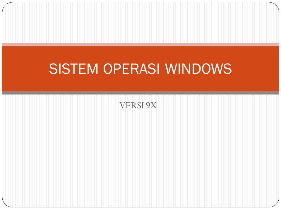 VERSI 9X SISTEM OPERASI WINDOWS