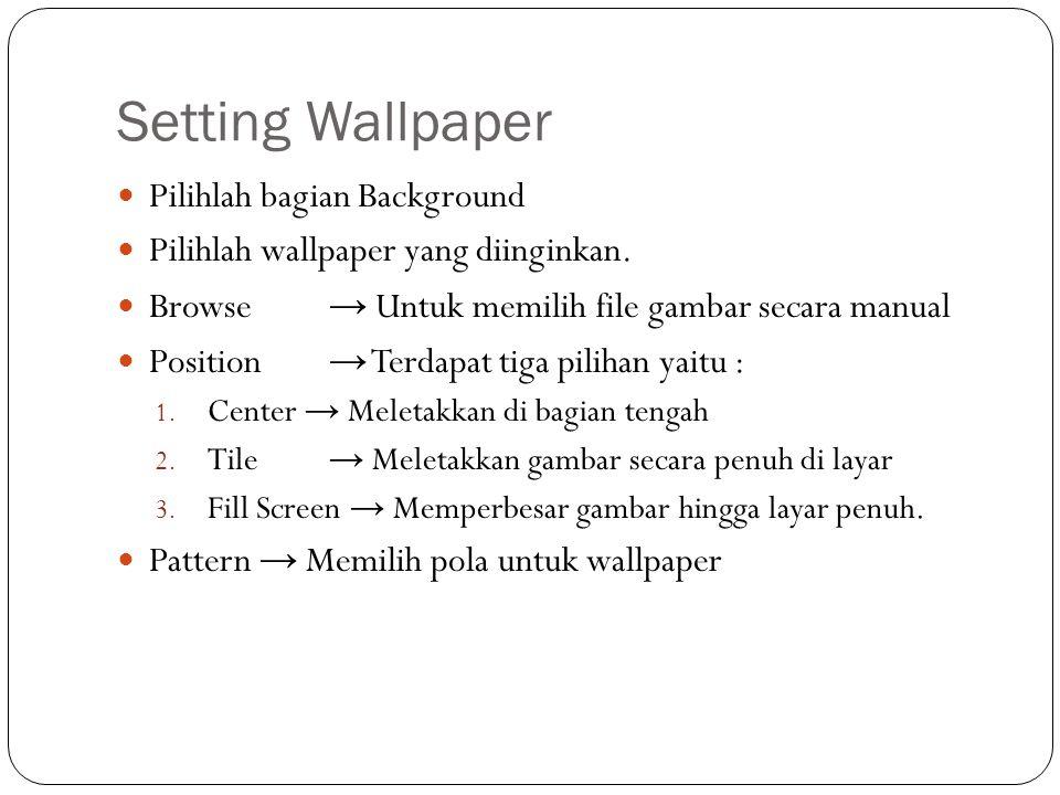 Setting Wallpaper Pilihlah bagian Background Pilihlah wallpaper yang diinginkan. Browse → Untuk memilih file gambar secara manual Position → Terdapat