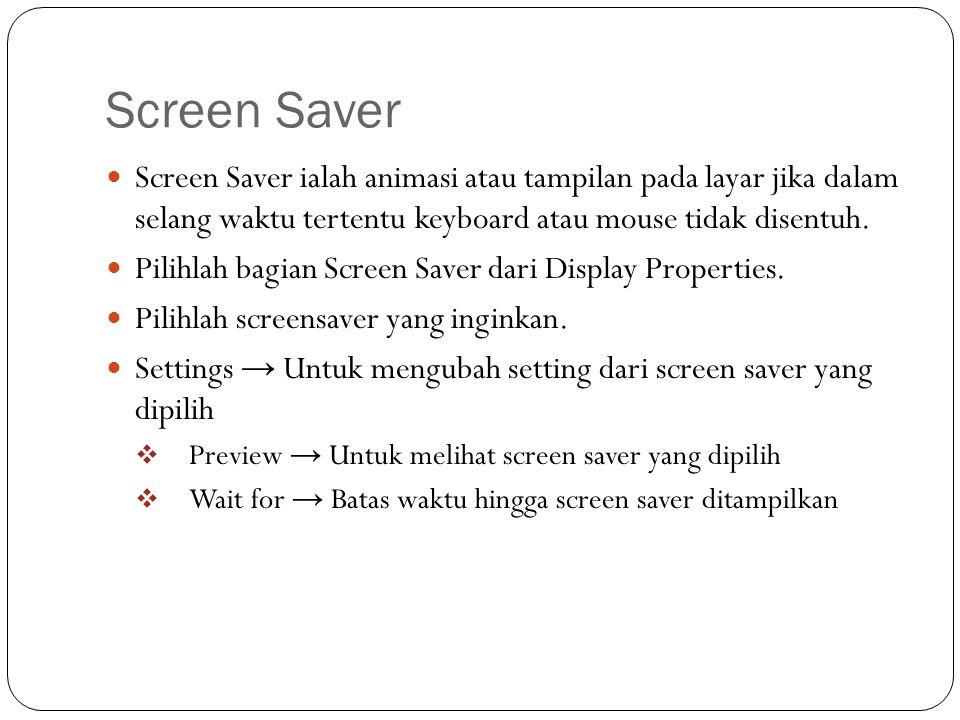 Screen Saver Screen Saver ialah animasi atau tampilan pada layar jika dalam selang waktu tertentu keyboard atau mouse tidak disentuh. Pilihlah bagian