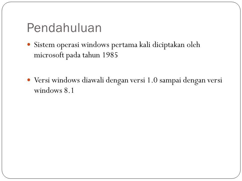 Pendahuluan Sistem operasi windows pertama kali diciptakan oleh microsoft pada tahun 1985 Versi windows diawali dengan versi 1.0 sampai dengan versi w