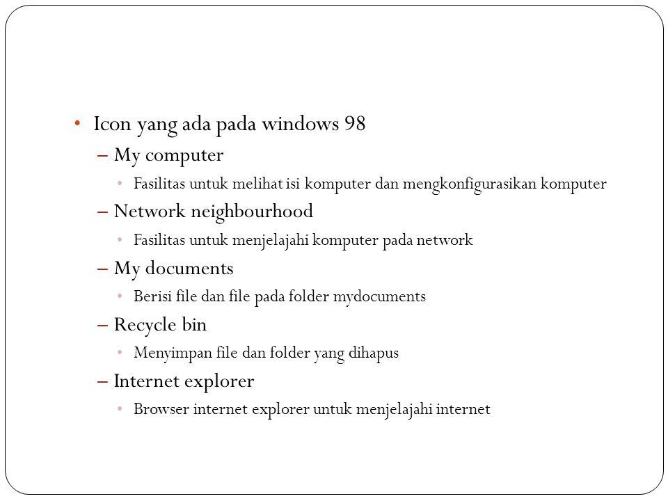 Icon yang ada pada windows 98 – My computer Fasilitas untuk melihat isi komputer dan mengkonfigurasikan komputer – Network neighbourhood Fasilitas unt