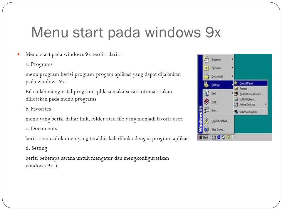 Menu start pada windows 9x Menu start pada windows 9x terdiri dari.. a. Programs menu program berisi program-progam aplikasi yang dapat dijalankan pad