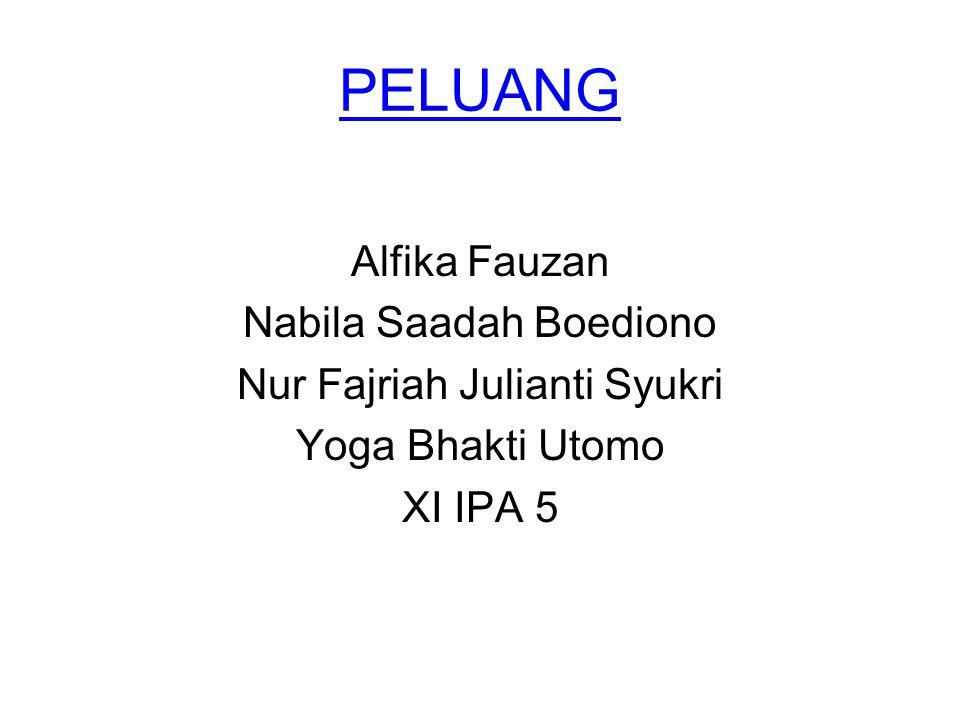 PELUANG Alfika Fauzan Nabila Saadah Boediono Nur Fajriah Julianti Syukri Yoga Bhakti Utomo XI IPA 5