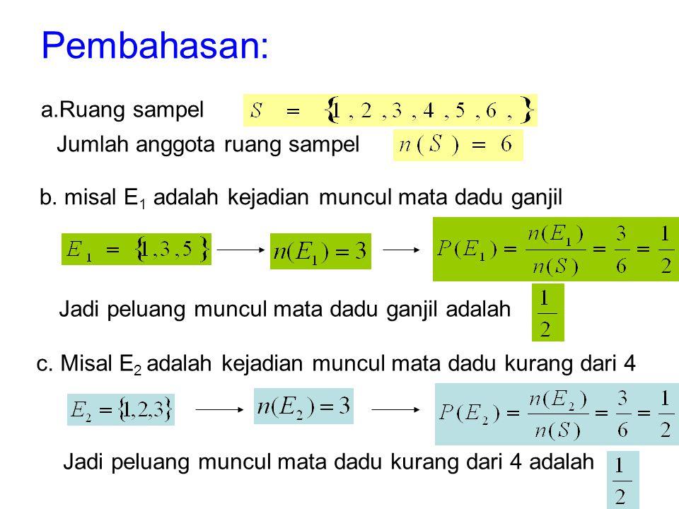Pembahasan: a.Ruang sampel b. misal E 1 adalah kejadian muncul mata dadu ganjil Jadi peluang muncul mata dadu ganjil adalah Jumlah anggota ruang sampe
