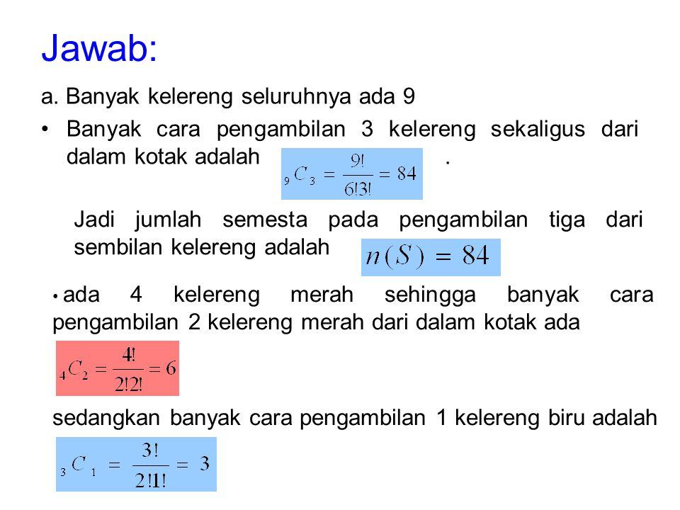 Jawab: a. Banyak kelereng seluruhnya ada 9 Banyak cara pengambilan 3 kelereng sekaligus dari dalam kotak adalah. Jadi jumlah semesta pada pengambilan