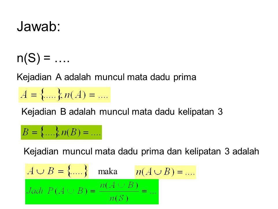 Jawab: n(S) = …. Kejadian A adalah muncul mata dadu prima Kejadian B adalah muncul mata dadu kelipatan 3 Kejadian muncul mata dadu prima dan kelipatan