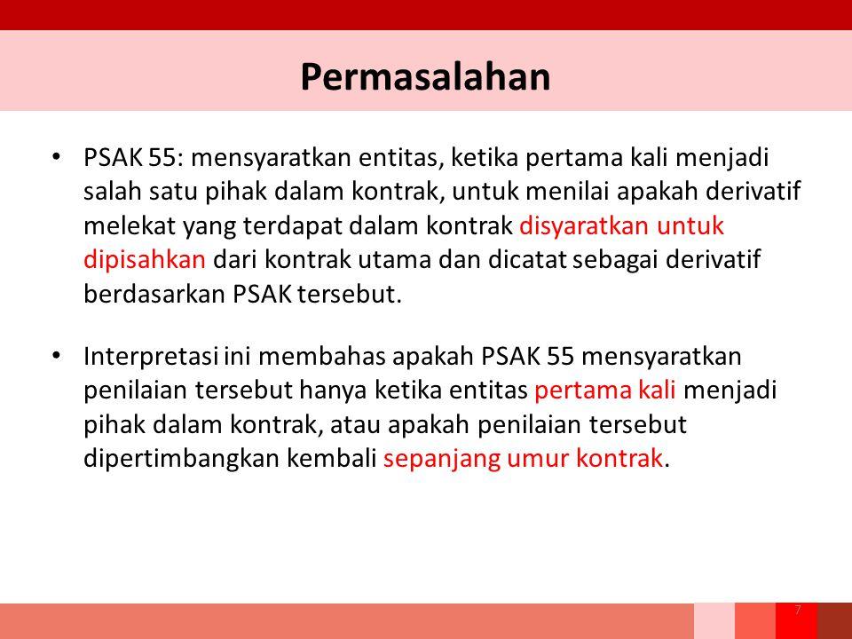 Permasalahan PSAK 55: mensyaratkan entitas, ketika pertama kali menjadi salah satu pihak dalam kontrak, untuk menilai apakah derivatif melekat yang te