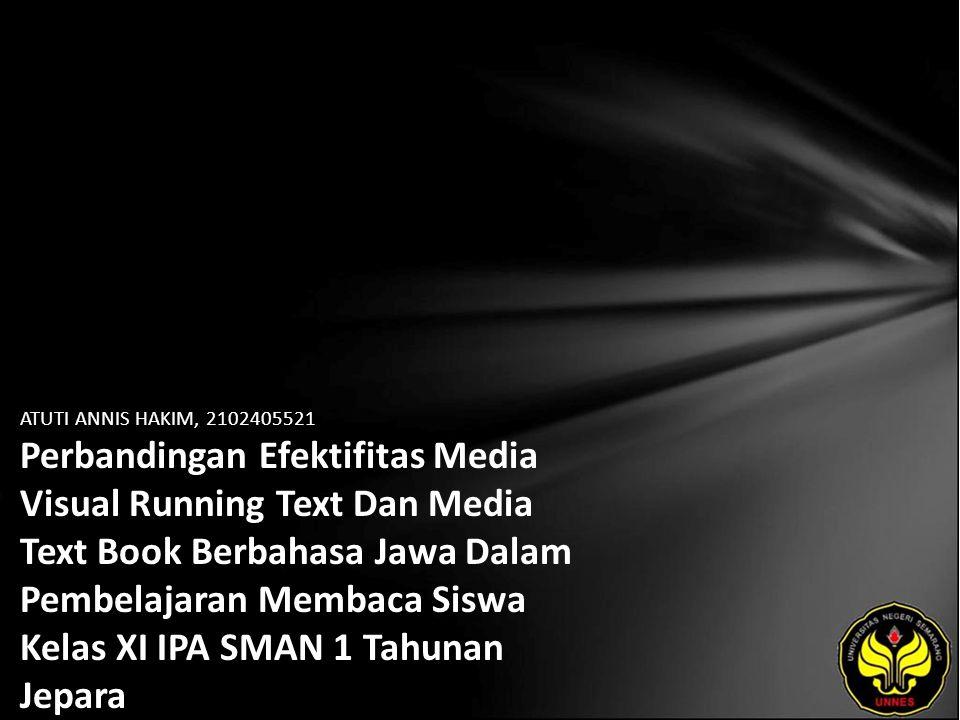 ATUTI ANNIS HAKIM, 2102405521 Perbandingan Efektifitas Media Visual Running Text Dan Media Text Book Berbahasa Jawa Dalam Pembelajaran Membaca Siswa K