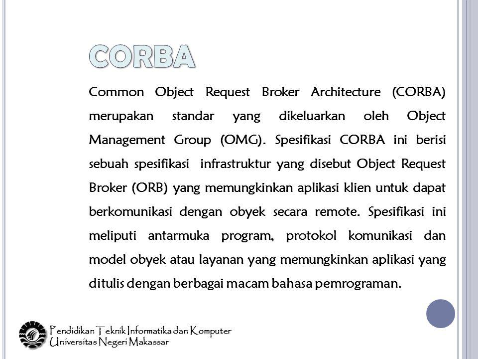 Common Object Request Broker Architecture (CORBA) merupakan standar yang dikeluarkan oleh Object Management Group (OMG).