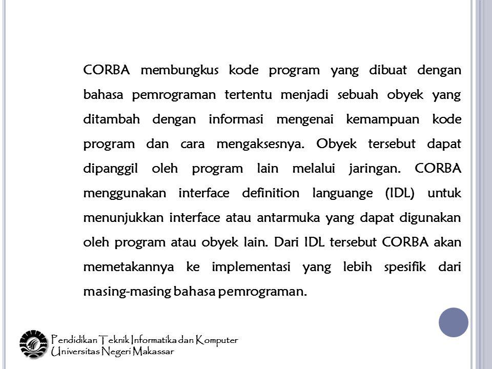 CORBA membungkus kode program yang dibuat dengan bahasa pemrograman tertentu menjadi sebuah obyek yang ditambah dengan informasi mengenai kemampuan kode program dan cara mengaksesnya.