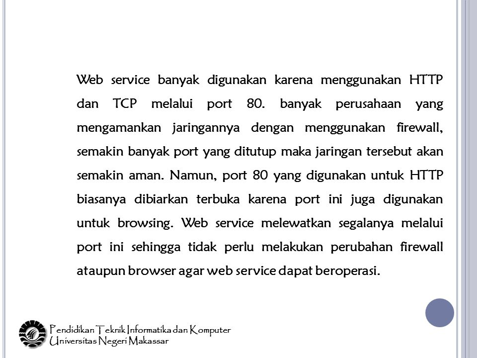 Web service banyak digunakan karena menggunakan HTTP dan TCP melalui port 80.