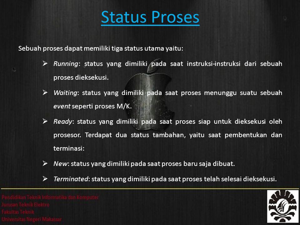 Status Proses Sebuah proses dapat memiliki tiga status utama yaitu:  Running: status yang dimiliki pada saat instruksi-instruksi dari sebuah proses dieksekusi.