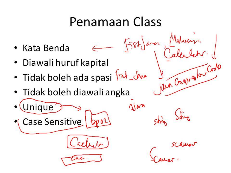 Penamaan Class Kata Benda Diawali huruf kapital Tidak boleh ada spasi Tidak boleh diawali angka Unique Case Sensitive