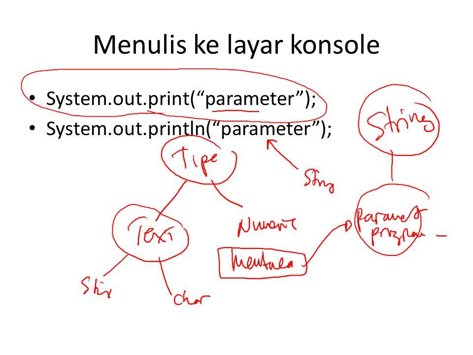 Menulis ke layar konsole System.out.print( parameter ); System.out.println( parameter );