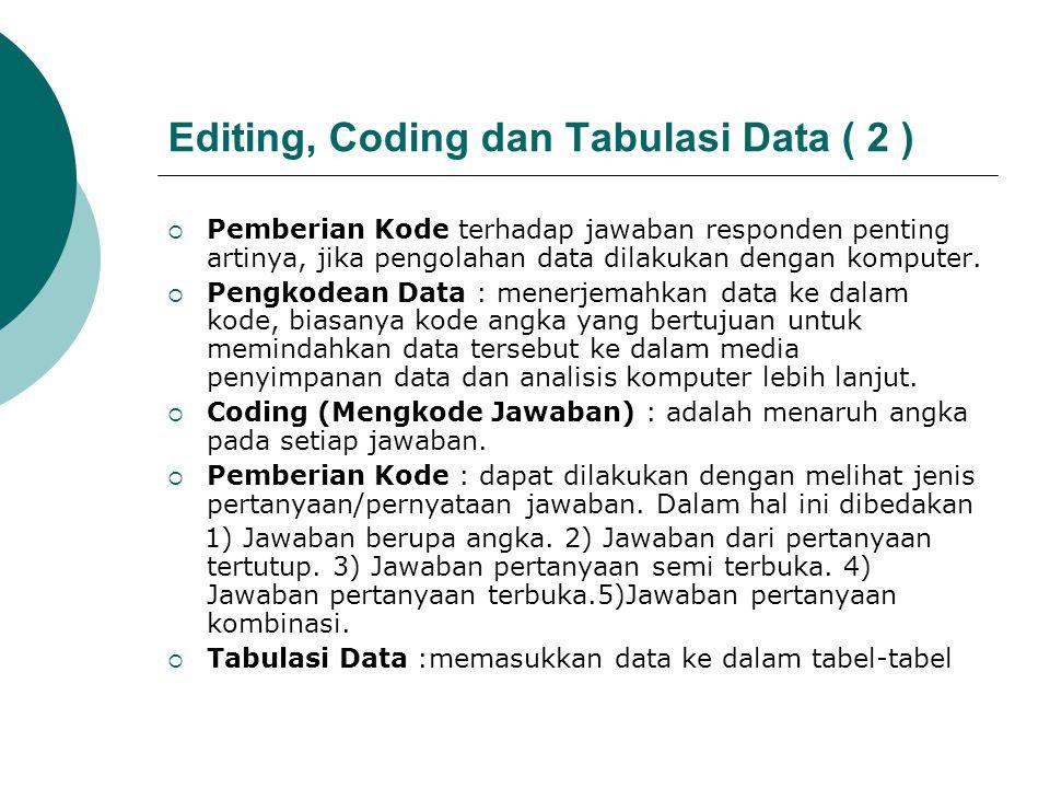 Editing, Coding dan Tabulasi Data ( 2 )  Pemberian Kode terhadap jawaban responden penting artinya, jika pengolahan data dilakukan dengan komputer. 