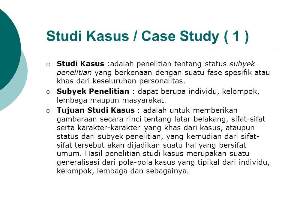 Studi Kasus / Case Study ( 1 )  Studi Kasus :adalah penelitian tentang status subyek penelitian yang berkenaan dengan suatu fase spesifik atau khas d
