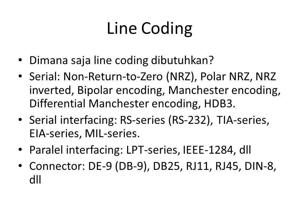 Line Coding Dimana saja line coding dibutuhkan? Serial: Non-Return-to-Zero (NRZ), Polar NRZ, NRZ inverted, Bipolar encoding, Manchester encoding, Diff