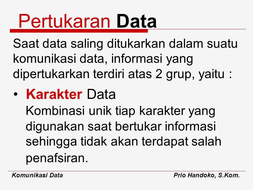 Komunikasi Data Prio Handoko, S.Kom. Kombinasi unik tiap karakter yang digunakan saat bertukar informasi sehingga tidak akan terdapat salah penafsiran